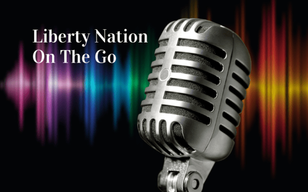 Liberty Nation On The Go: Listen to Today's Top News 06.30.20