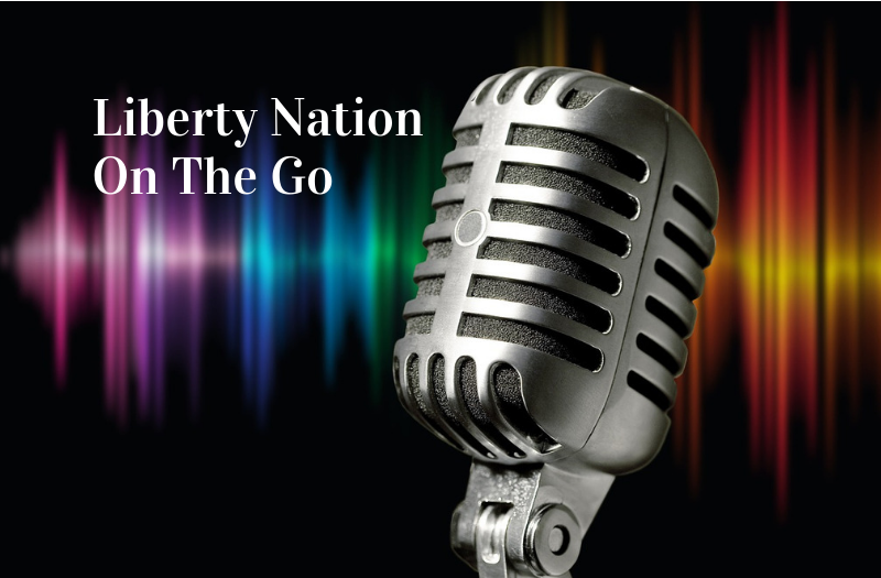 Liberty Nation On The Go: Listen to Today's Top News 02.15.21