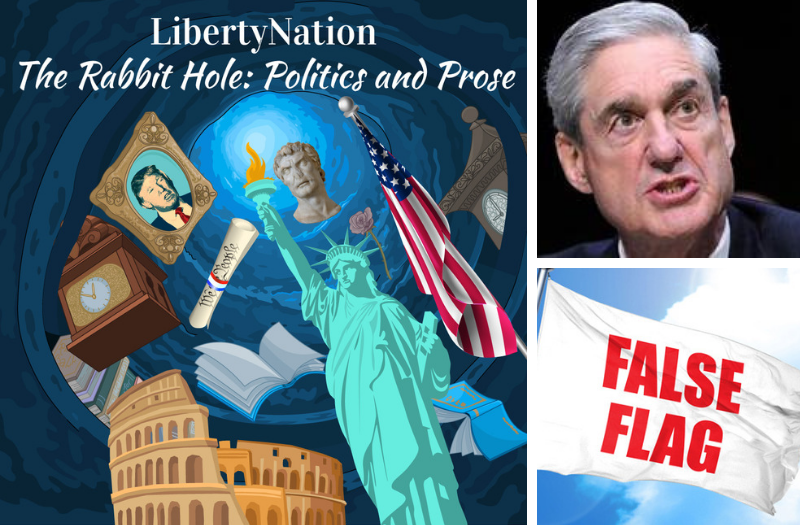 The Rabbit Hole: Russiagate, Mueller, And False Flags