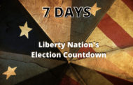 Liberty Nation's Election Countdown: 7 Days To Go