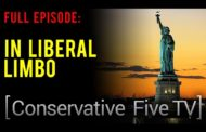 FULL EPISODE: In Liberal Limbo – Conservative Five TV