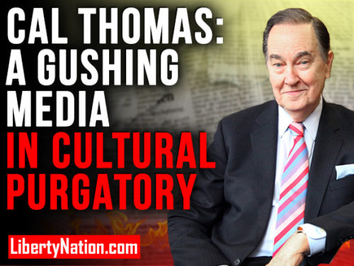 Cal Thomas: A Gushing Media in Cultural Purgatory – WATCH NOW!