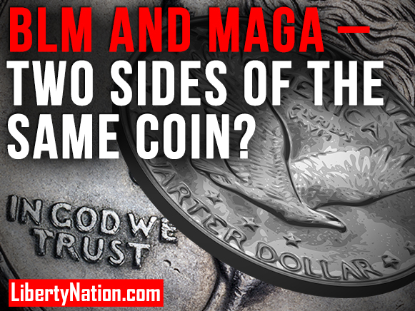 BLM and MAGA – Two Sides of the Same Coin? – LNTV – WATCH NOW!