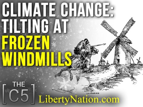Climate Change: Tilting At Frozen Windmills – C5