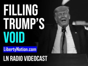 Who Will Fill Trump's Void? – LN Radio Videocast