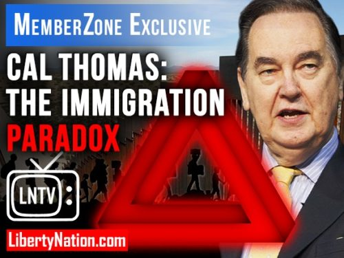 Cal Thomas: The Immigration Paradox – LNTV – MemberZone Exclusive