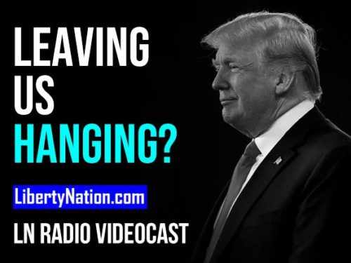 Trump Leaves Us Hanging: Will He or Won't He? - LN Radio Videocast