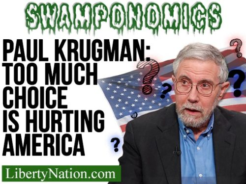 Paul Krugman: Too Much Choice is Hurting America – Swamponomics