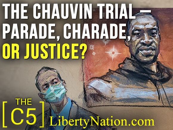 The Chauvin Trial – Parade, Charade, or Justice? – C5