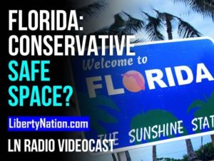 Florida: Conservative Safe Space? – LN Radio Videocast