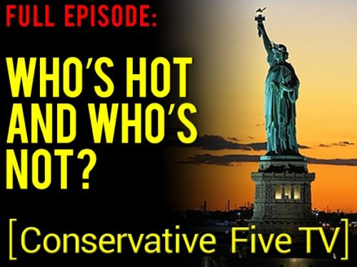 Who's Hot and Who's Not? – Full Episode – Conservative Five TV