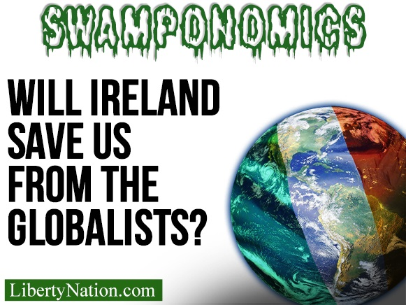 Will Ireland Save Us from the Globalists? – Swamponomics