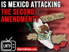 Is Mexico Attacking the Second Amendment? – LNTV
