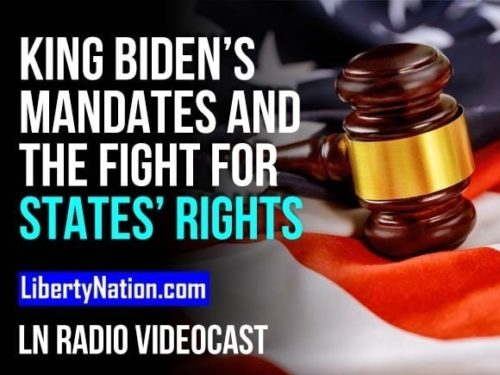 King Biden's Mandates and the Fight for States' Rights - LN Radio Videocast